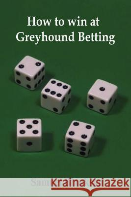 How to Win at Greyhound Betting Samuel Blankson 9781411623774