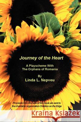 Journey of the Heart: A Playscheme with the Orphans of Romania Linda Nepveu 9781411624948