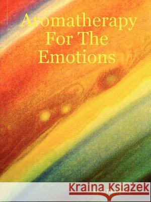 Aromatherapy For The Emotions Kylie Thompson 9781411631939