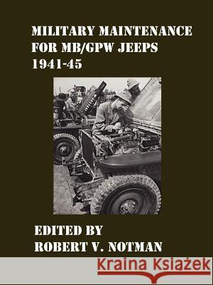 Military Maintenance for MB/Gpw Jeeps 1941-45 Robert Notman 9781411635326