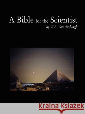 A Bible for the Scientist W. E. Va 9781411647084