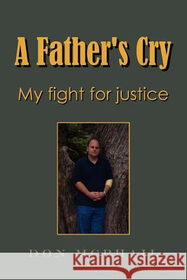 A Father's Cry - My Fight for Justice Don McPhail 9781411648951