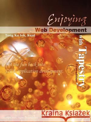 Enjoying Web Development with Tapestry Ka Iok Tong 9781411649132