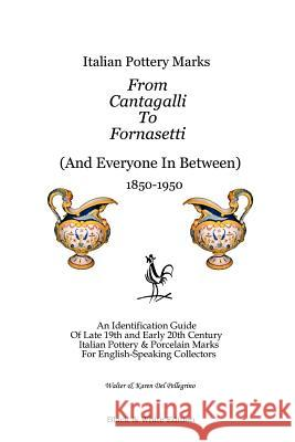 Italian Pottery Marks From Cantagalli To Fornasetti (Black and White Edition) Walter And Karen De 9781411664722