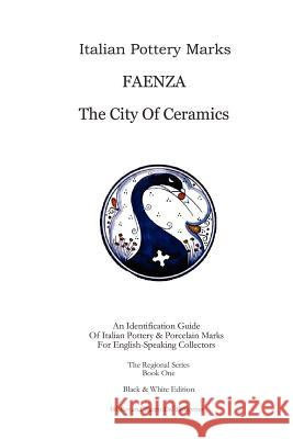 Italian Pottery Marks : Faenza The City Of Ceramics Walter And Karen De 9781411668379