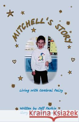 Mitchell's Story: Living with Cerebral Palsy Jeff Parkin 9781412001441