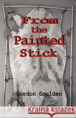 From the Painted Stick Gordon Goulden 9781412003094