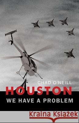 Houston We Have a Problem Chad O'Neill 9781412013529