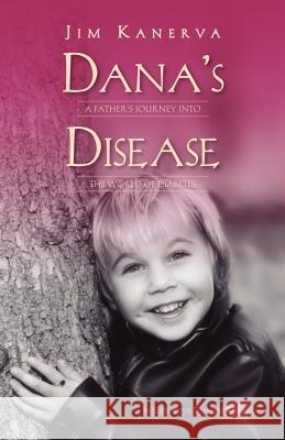 Dana's Disease: A Father's Journey Into the World of Diabetes Jim Kanerva 9781412043472