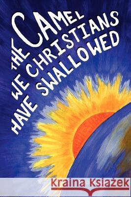 The Camel We Christians Have Swallowed Ruth Richardson 9781412072540 Trafford Publishing