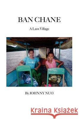 Ban Chane : A Laos Village Johnny Nuo Trafford Publishing 9781412074896