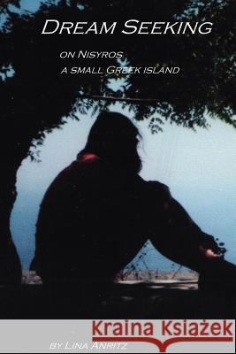 Dream Seeking: On Nisyros a Small Greek Island Lina Anritz Trafford Publishing 9781412080156