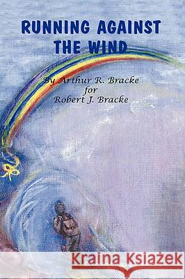 Running Against the Wind Arthur R. Bracke Trafford Publishing                      Norel M. Lemaire 9781412082099