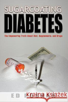 Sugarcoating Diabetes: The Empowering Truth about Diet, Supplements, and Drugs Trafford Publishing 9781412083539