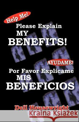 Help Me!/Ayudame! : Please Explain My Benefits/Por Favor Explicame Mis Beneficios Dell Housewright Trafford Publishing 9781412089579