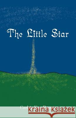 The Little Star Carl Brown Kay Brown 9781412090797