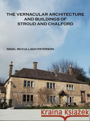 The Vernacular Architecture and Buildings of Stroud and Chalford Nigel McCullagh Paterson 9781412099516
