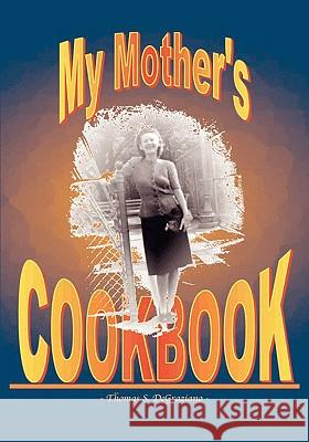 My Mother's Cookbook Thomas S. Degraziano 9781412200844