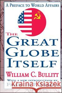 The Great Globe Itself: A Preface to World Affairs William C. Bullitt Francis P. Sempa 9781412804905 Transaction Publishers