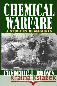 Chemical Warfare: A Study in Restraints Frederic J. Brown Jeanne Guillemin 9781412804950