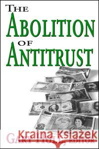 Abolition of Antitrust Gary Hull 9781412805025
