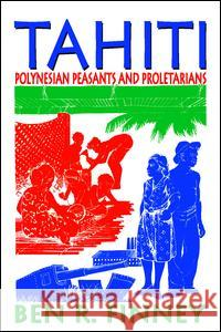 Tahiti: Polynesian Peasants and Proletarians Ben R. Finney 9781412806404