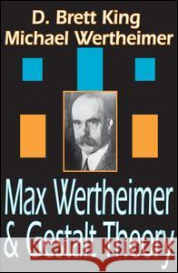 Max Wertheimer and Gestalt Theory D. Brett King Michael Wertheimer 9781412807180