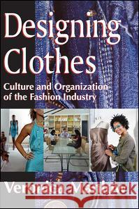 Designing Clothes : Culture and Organization of the Fashion Industry Veronica Manlow 9781412810555