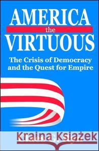 America the Virtuous: The Crisis of Democracy and the Quest for Empire Claes G. Ryn 9781412813310