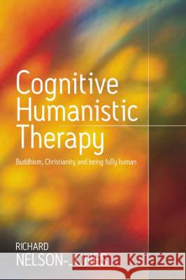 Cognitive Humanistic Therapy: Buddhism, Christianity and Being Fully Human Richard Nelson-Jones 9781412900751