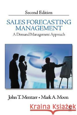 Sales Forecasting Management: A Demand Management Approach John T. Mentzer Mark A. Moon 9781412905718