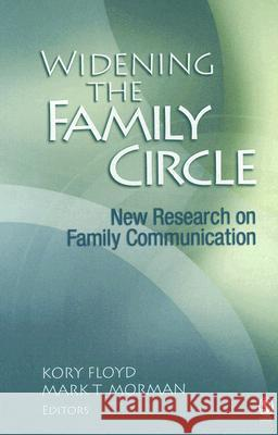 Widening the Family Circle : New Research on Family Communication Kory Floyd Mark T. Morman 9781412909211 Sage Publications