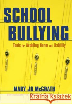 School Bullying: Tools for Avoiding Harm and Liability Mary Jo McGrath Maureen A. Charles 9781412915724