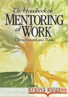 The Handbook of Mentoring at Work: Theory, Research, and Practice Belle Rose Ragins Kathy E. Kram 9781412916691