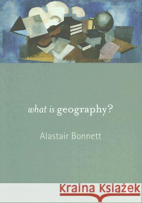 What Is Geography? A Bonnett 9781412918695 0