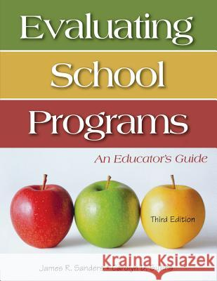 Evaluating School Programs : An Educator's Guide James R. Sanders Carolyn D. Sullins 9781412925242