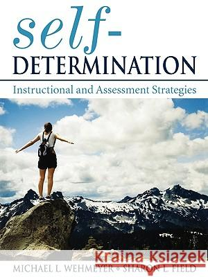 Self-Determination: Instructional and Assessment Strategies Michael J. Wehmeyer Sharon I. Field 9781412925747