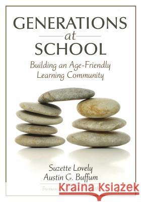 Generations at School : Building an Age-Friendly Learning Community Suzette Lovely Austin G. Buffum Roland S. Barth 9781412927284