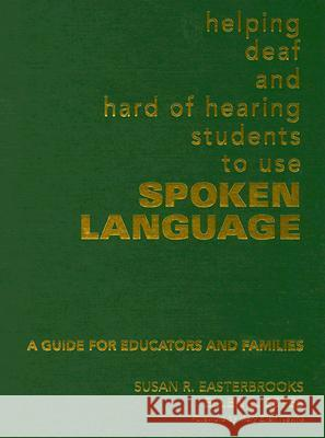 Helping Deaf and Hard of Hearing Students to Use Spoken Language: A Guide for Educators and Families Susan R. Easterbrooks Ellen L. Estes Mary Ellen Nevins 9781412927321