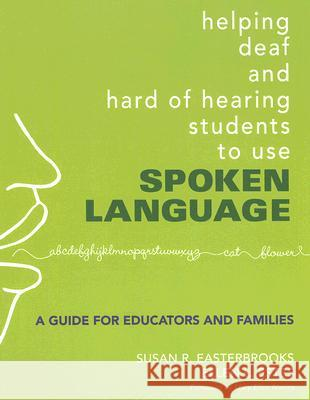 Helping Deaf and Hard of Hearing Students to Use Spoken Language: A Guide for Educators and Families Susan R. Easterbrooks Ellen L. Estes Mary Ellen Nevins 9781412927338