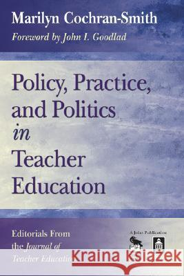 Policy, Practice, and Politics in Teacher Education: Editorials from the Journal of Teacher Education Marilyn Cochran-Smith John I. Goodlad 9781412928120 Corwin Press