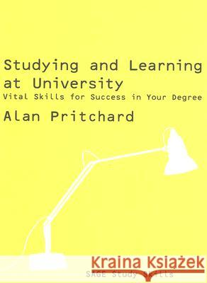 Studying and Learning at University: Vital Skills for Success in Your Degree A Pritchard 9781412929639 0