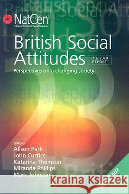British Social Attitudes: The 23rd Report: Perspectives on a Changing Society Alison Park John Curtice Katarina Thomson 9781412934329 Sage Publications