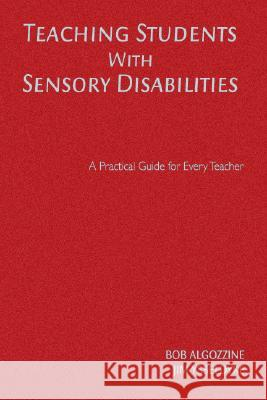 Teaching Students With Sensory Disabilities : A Practical Guide for Every Teacher Jim Ysseldyke Bob Algozzine 9781412939478