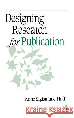 Designing Research for Publication Anne Sigismund Huff 9781412940146 Sage Publications (CA)