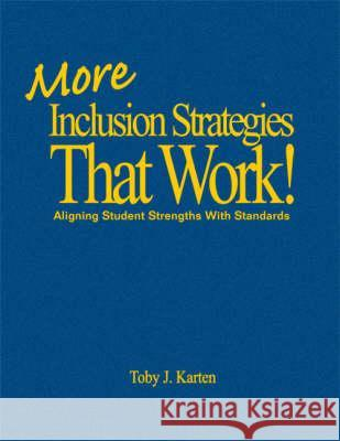 More Inclusion Strategies That Work!: Aligning Student Strengths with Standards Toby J. Karten 9781412941150