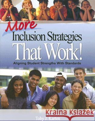 More Inclusion Strategies That Work!: Aligning Student Strengths with Standards Toby J. Karten 9781412941167
