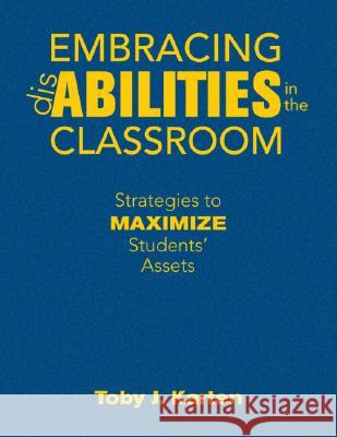 Embracing Disabilities in the Classroom : Strategies to Maximize Students' Assets Toby J. Karten 9781412957694