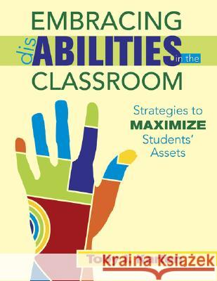 Embracing Disabilities in the Classroom : Strategies to Maximize Students' Assets Toby J. Karten 9781412957700