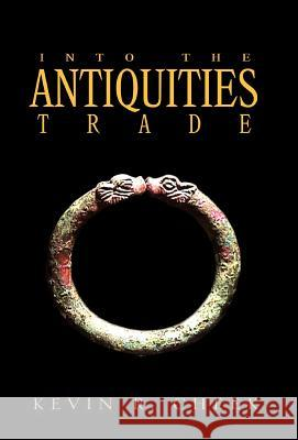 Into The Antiquities Trade Kevin R. Cheek 9781413431940